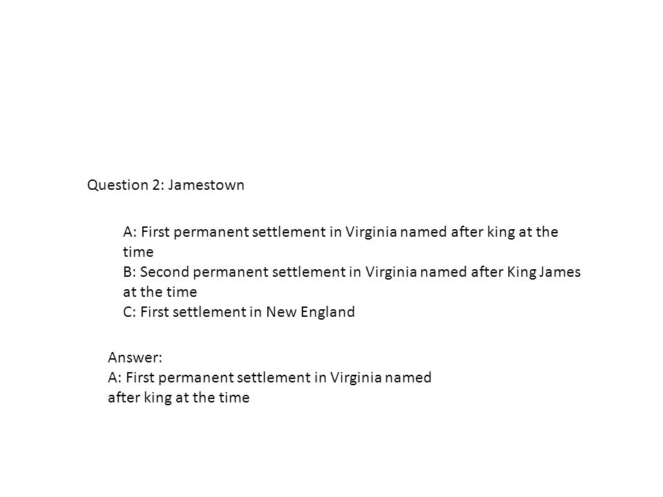 A: First permanent settlement in Virginia named after king at the time B: Second permanent settlement in Virginia named after King James at the time C