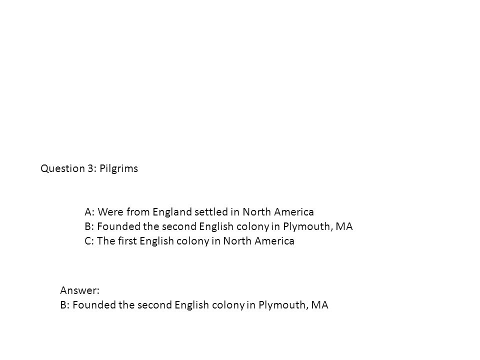 A: Were from England settled in North America B: Founded the second English colony in Plymouth, MA C: The first English colony in North America Questi
