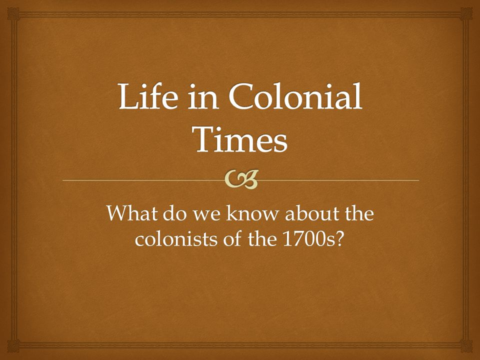 What do we know about the colonists of the 1700s