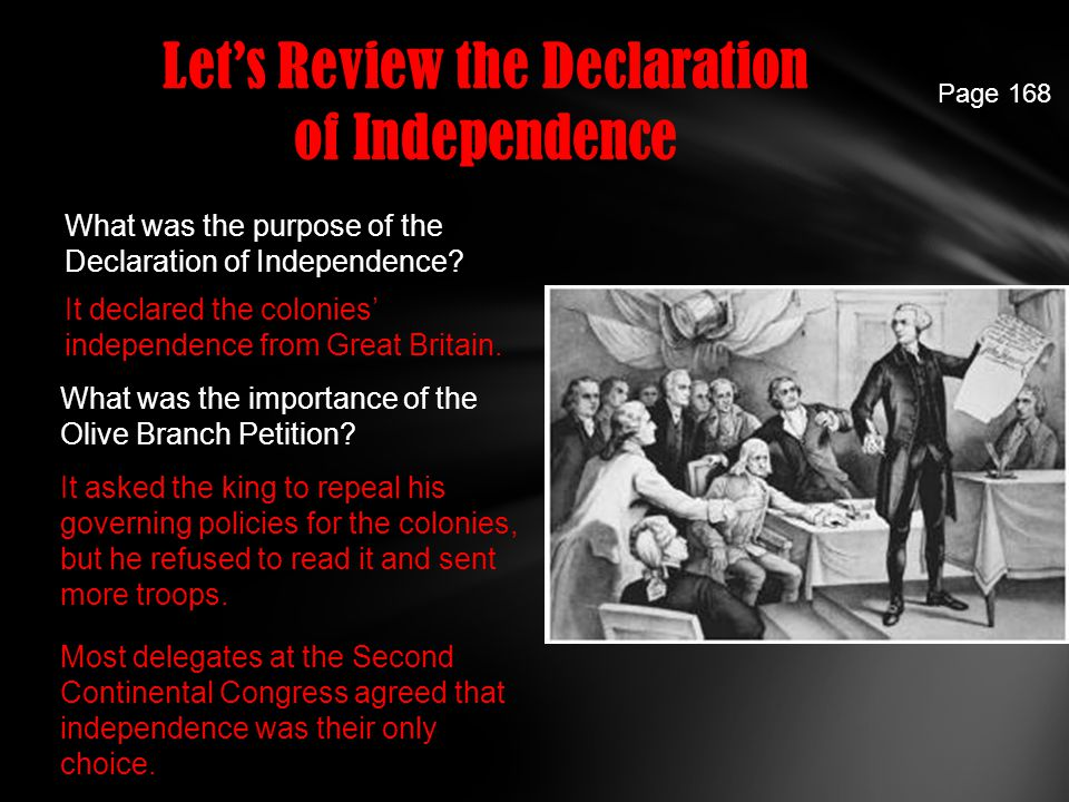 Let's Review the Declaration of Independence What was the purpose of the Declaration of Independence? It declared the colonies' independence from Grea