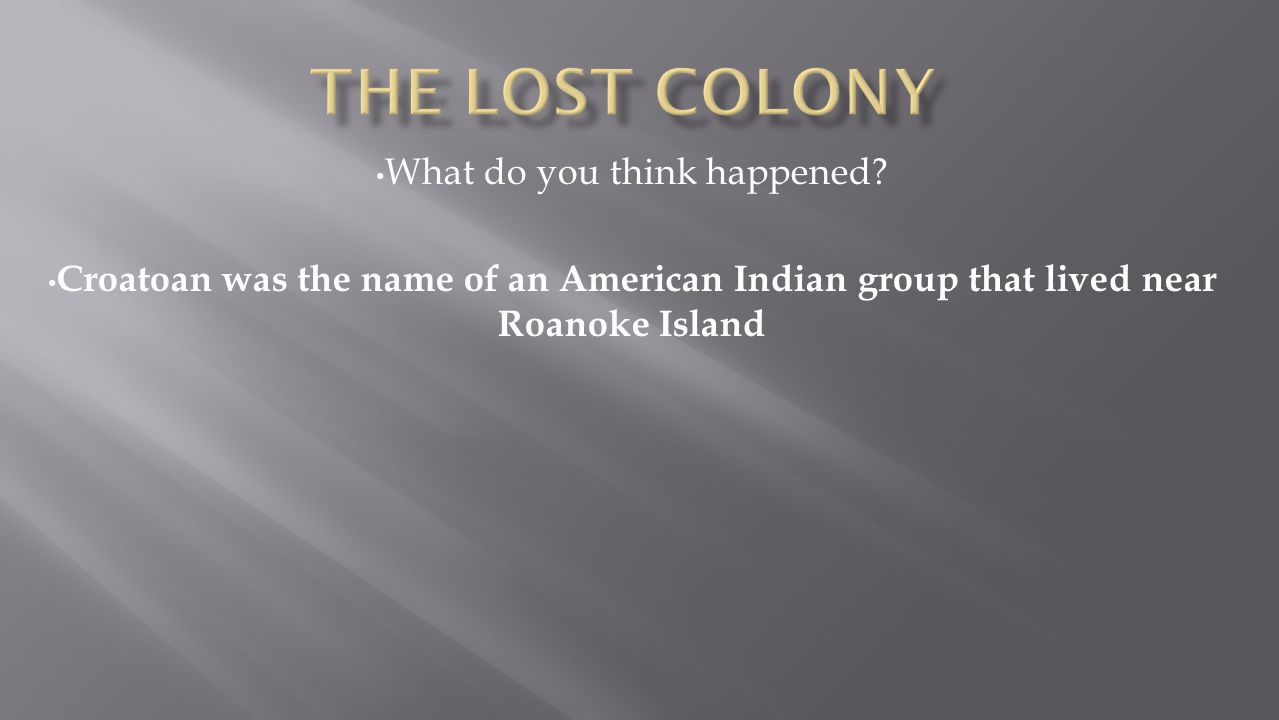Croatoan was the name of an American Indian group that lived near Roanoke Island