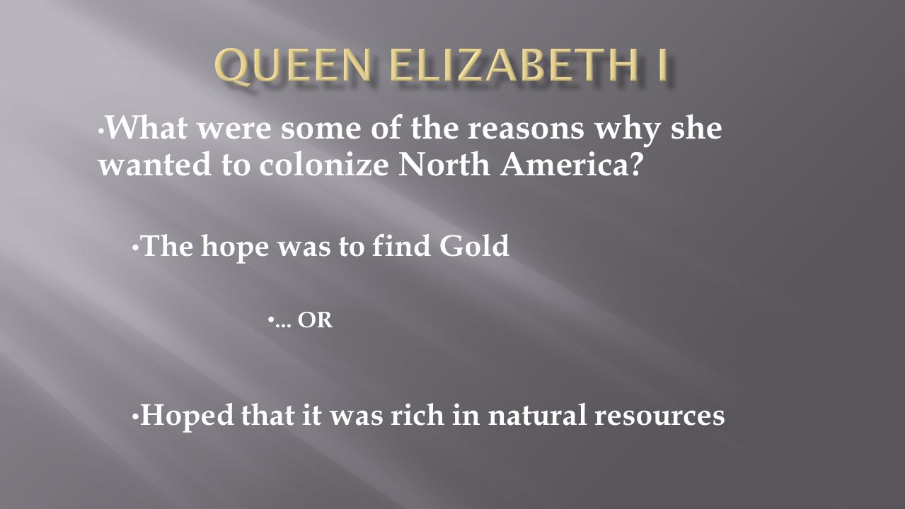 Queen Elizabeth's close advisor Offered to organize the 1 st colony himself Early 1580's ~ he was a soldier who explored N.