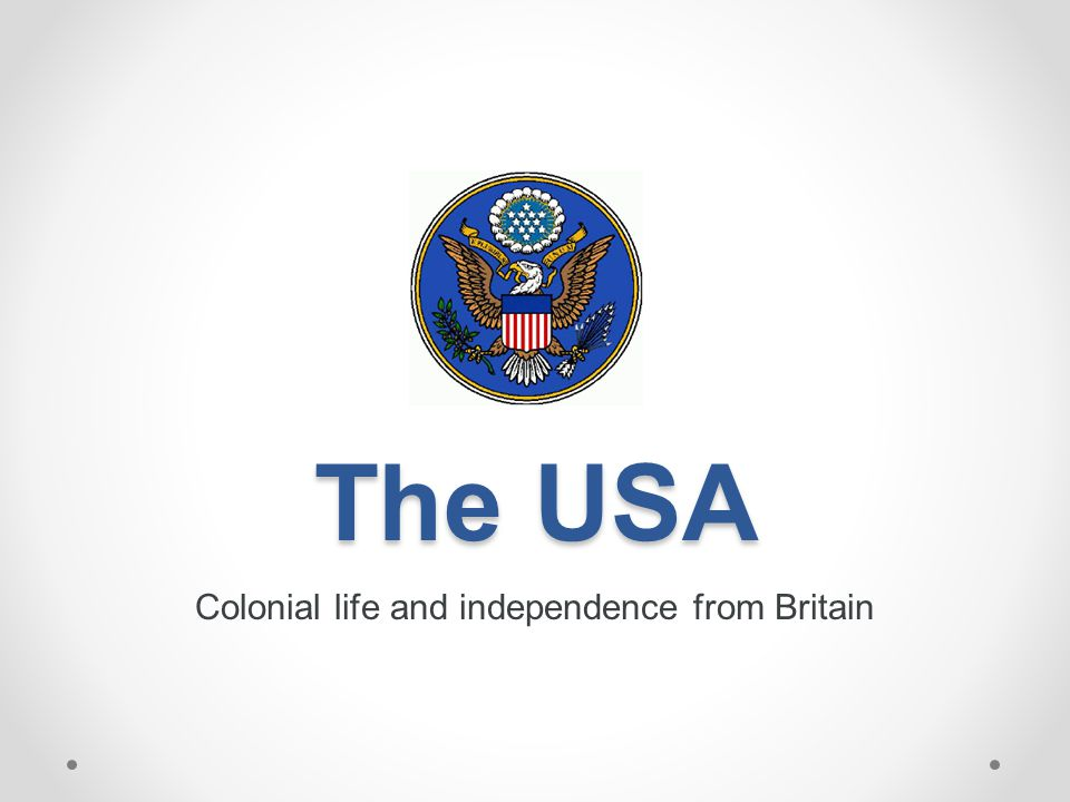 The USA Colonial life and independence from Britain