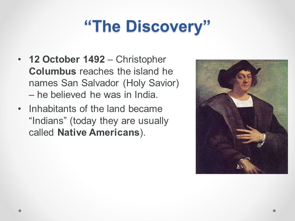 """""""The Discovery"""" 12 October 1492 – Christopher Columbus reaches the island he names San Salvador (Holy Savior) – he believed he was in India. Inhabitan"""