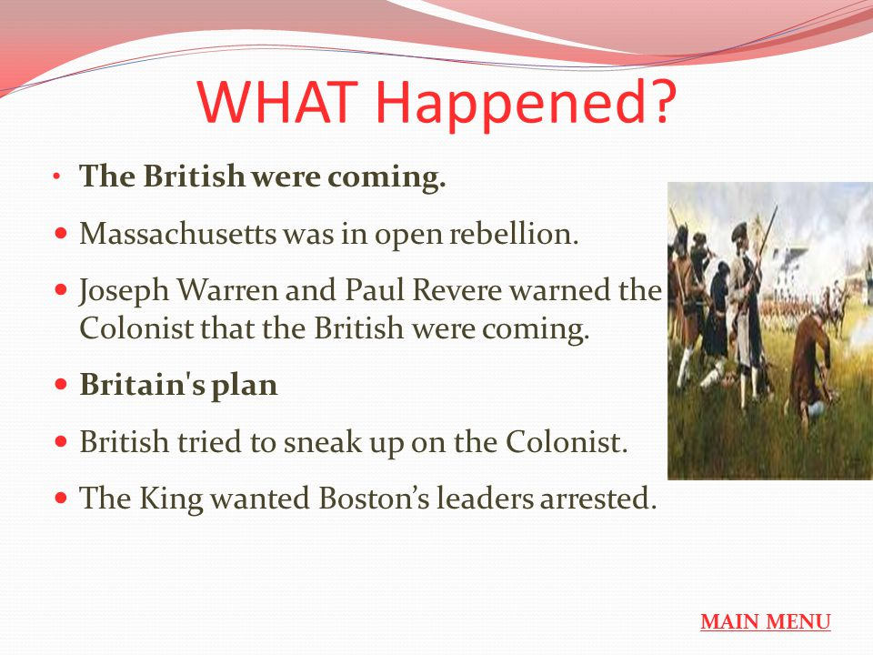 WHAT Happened. The British were coming. Massachusetts was in open rebellion.