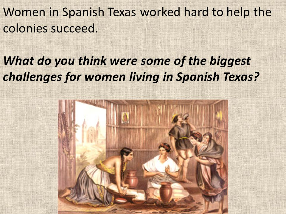 Women in Spanish Texas worked hard to help the colonies succeed.