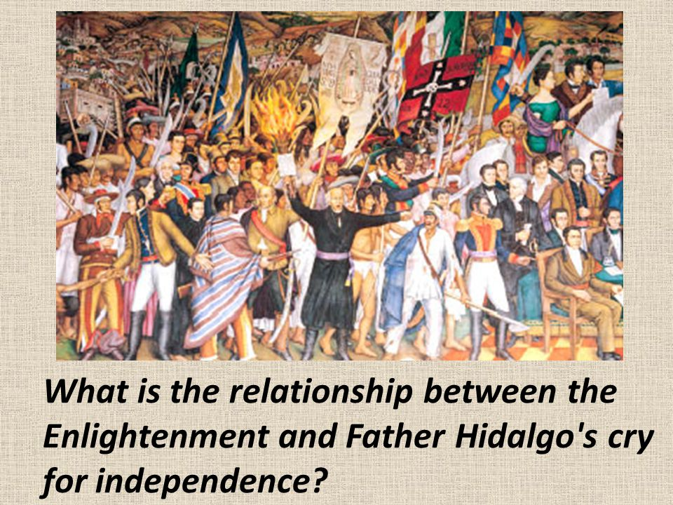 What is the relationship between the Enlightenment and Father Hidalgo's cry for independence?
