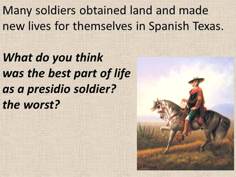 Many soldiers obtained land and made new lives for themselves in Spanish Texas.