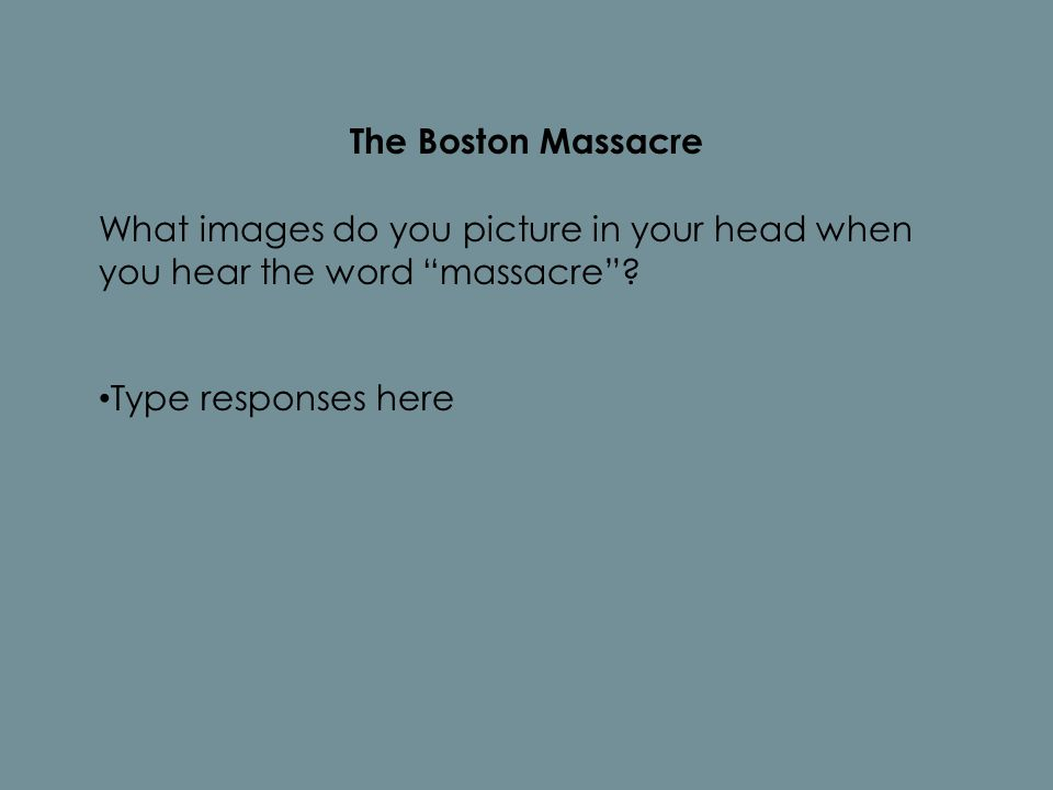 The Boston Massacre What images do you picture in your head when you hear the word massacre .