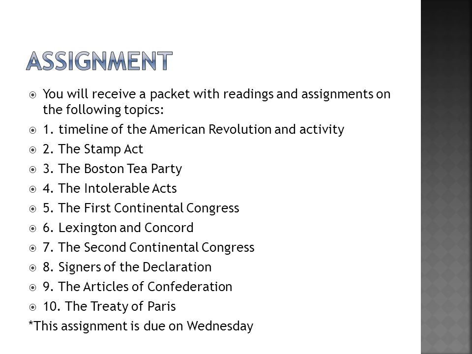  You will receive a packet with readings and assignments on the following topics:  1. timeline of the American Revolution and activity  2. The Stam