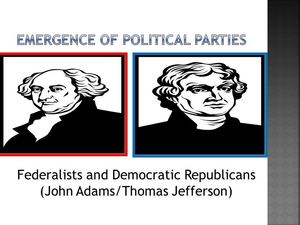 Federalists and Democratic Republicans (John Adams/Thomas Jefferson)