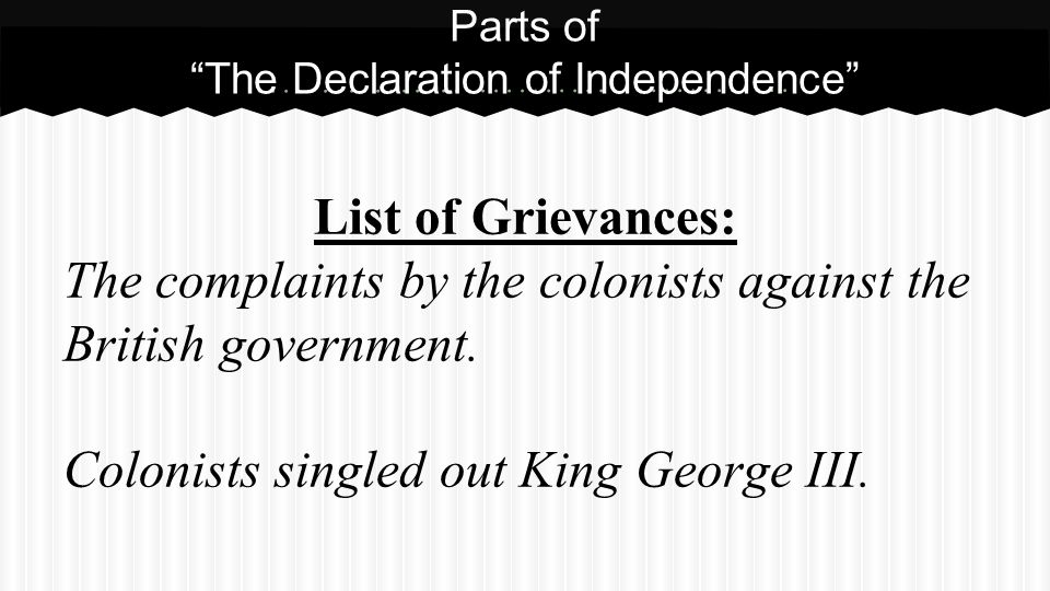 "List of Grievances: The complaints by the colonists against the British government. Colonists singled out King George III. Parts of ""The Declaration o"
