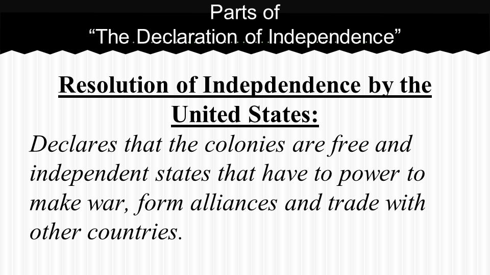 Resolution of Indepdendence by the United States: Declares that the colonies are free and independent states that have to power to make war, form alli