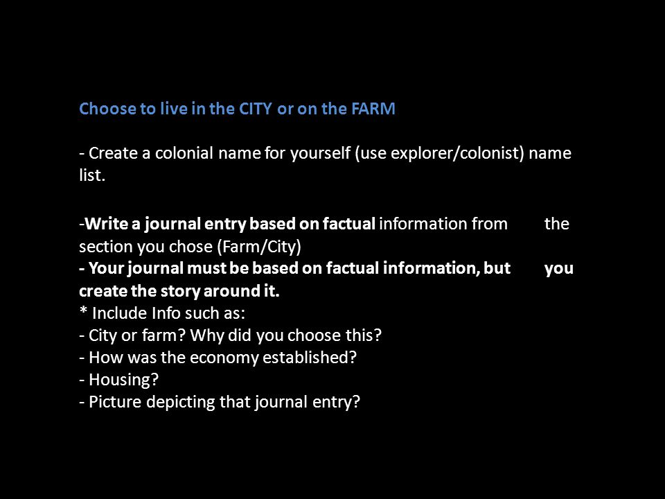 Choose to live in the CITY or on the FARM - Create a colonial name for yourself (use explorer/colonist) name list.
