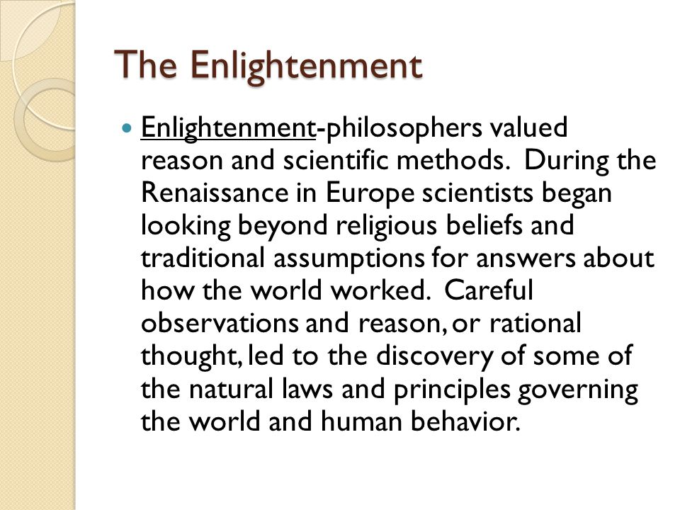 Enlightenment The work of Nicolas Copernicus, Galileo Galilei, and Sir Isaac Newton established that the earth revolved around the sun and not vice versa.