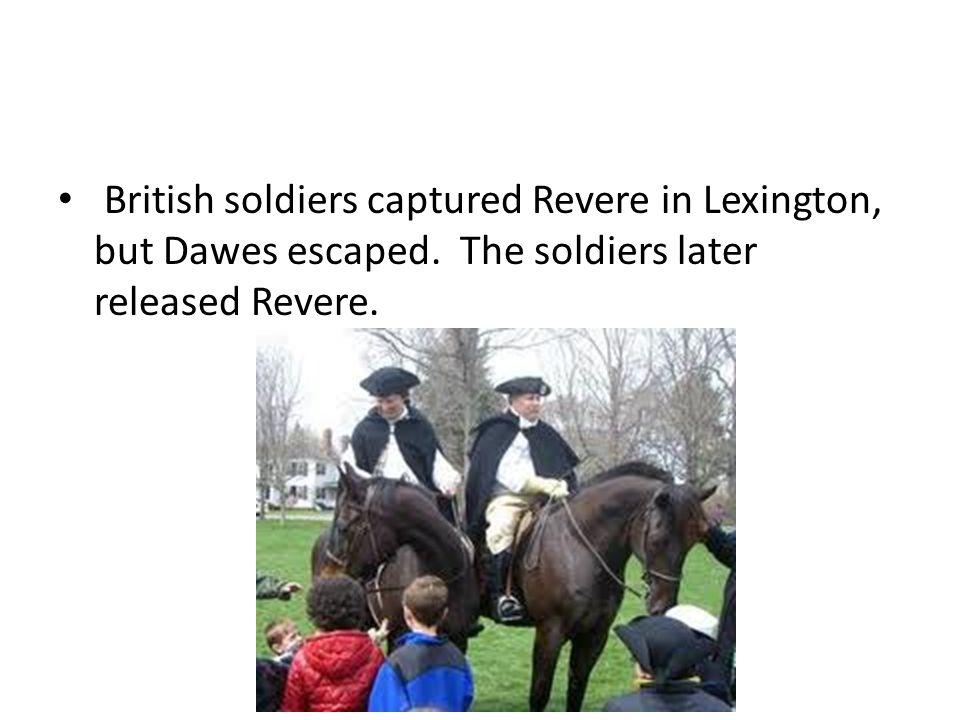 British soldiers captured Revere in Lexington, but Dawes escaped.
