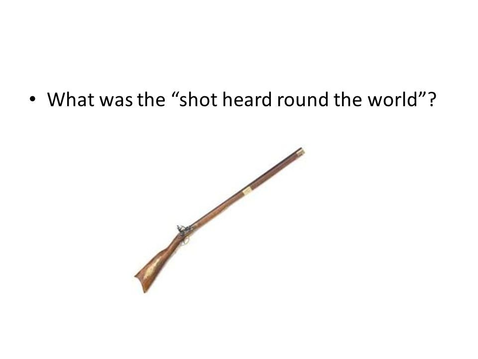 What was the shot heard round the world ?