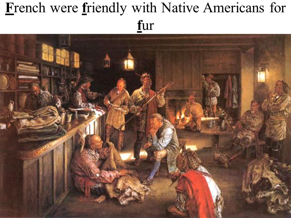 Relations with Native Americans ■The growth of the British & French colonies impacted Native Americans too: –The French increased their alliances with