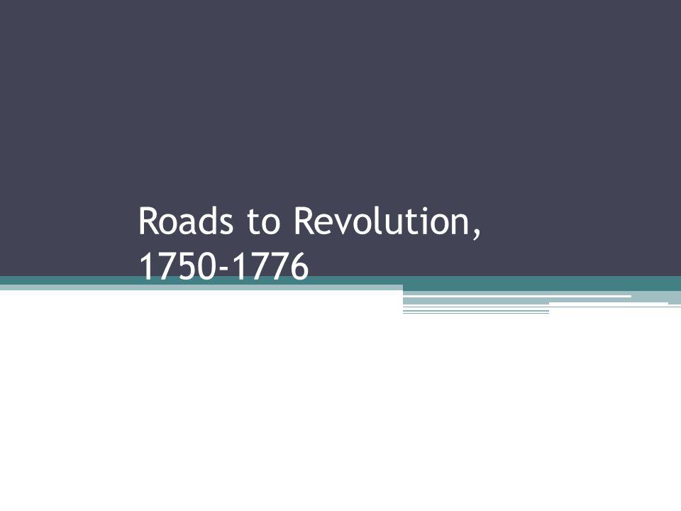 Roads to Revolution, 1750-1776