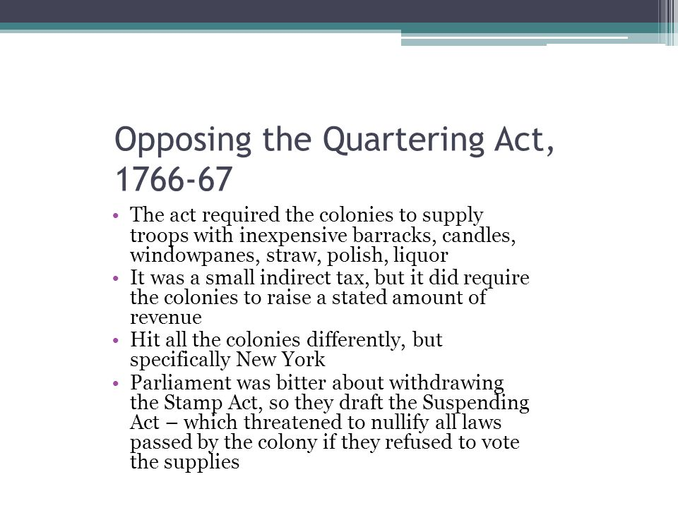 Opposing the Quartering Act, 1766-67 The act required the colonies to supply troops with inexpensive barracks, candles, windowpanes, straw, polish, li