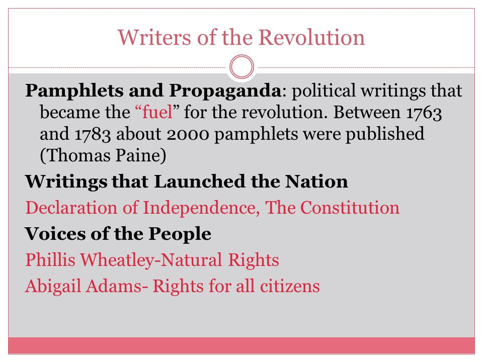 Writers of the Revolution Pamphlets and Propaganda: political writings that became the fuel for the revolution.