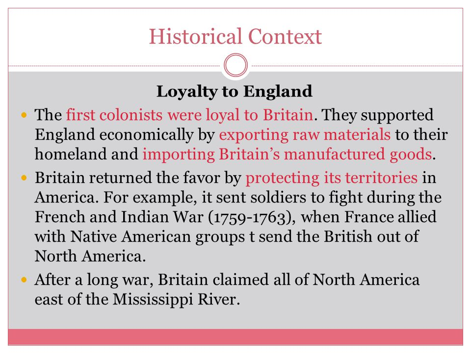 Historical Context Loyalty to England The first colonists were loyal to Britain.