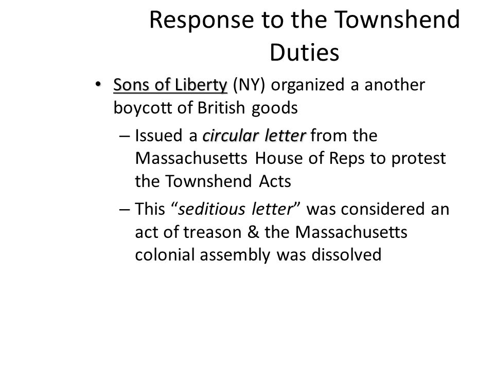 Response to the Townshend Duties Sons of Liberty Sons of Liberty (NY) organized a another boycott of British goods circular letter – Issued a circular