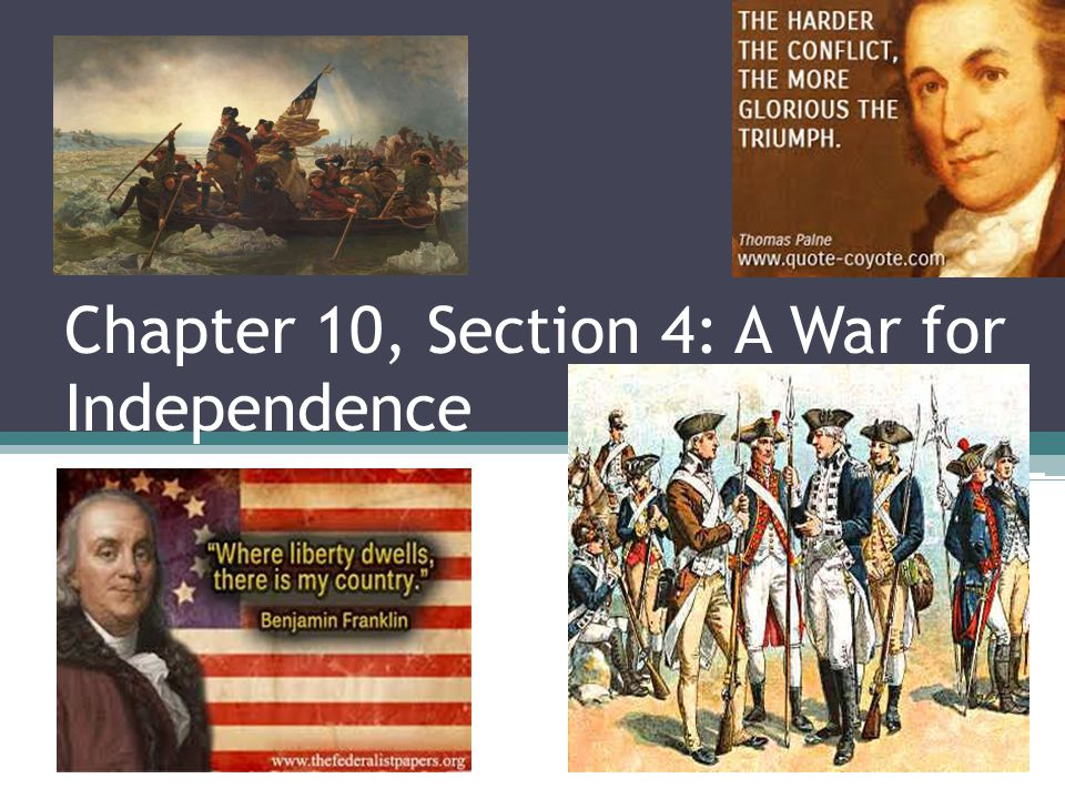 Chapter 10, Section 4: A War for Independence