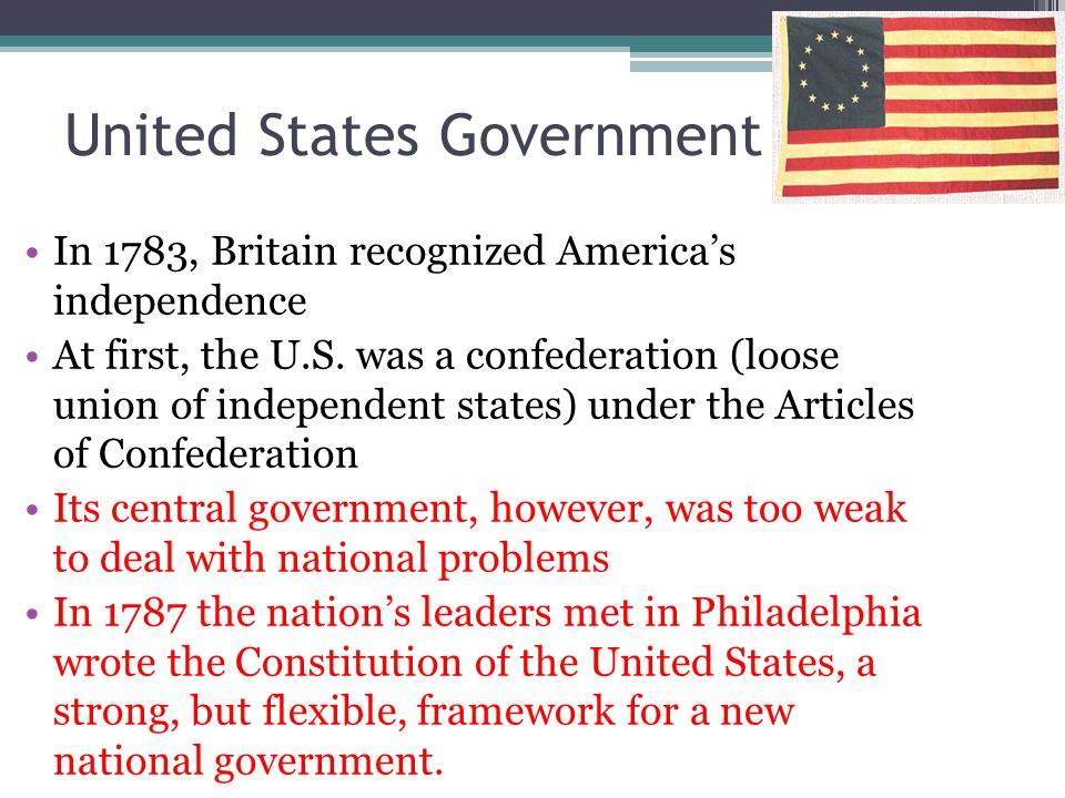 United States Government In 1783, Britain recognized America's independence At first, the U.S.