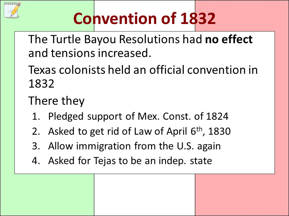 Convention of 1832 The Turtle Bayou Resolutions had no effect and tensions increased.