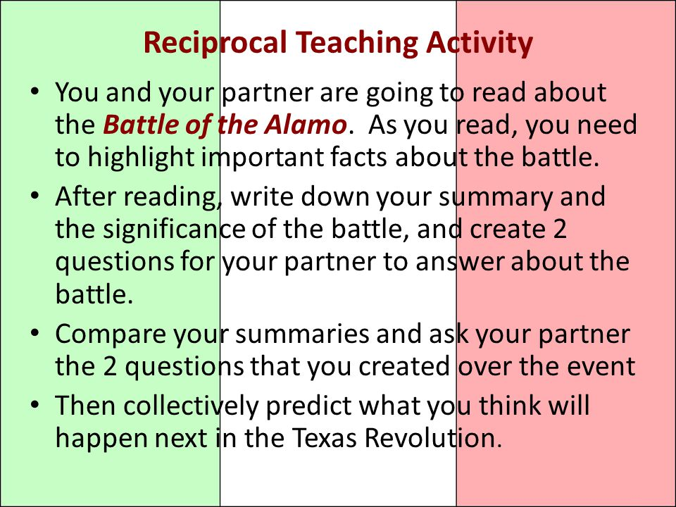 Reciprocal Teaching Activity You and your partner are going to read about the Battle of the Alamo.