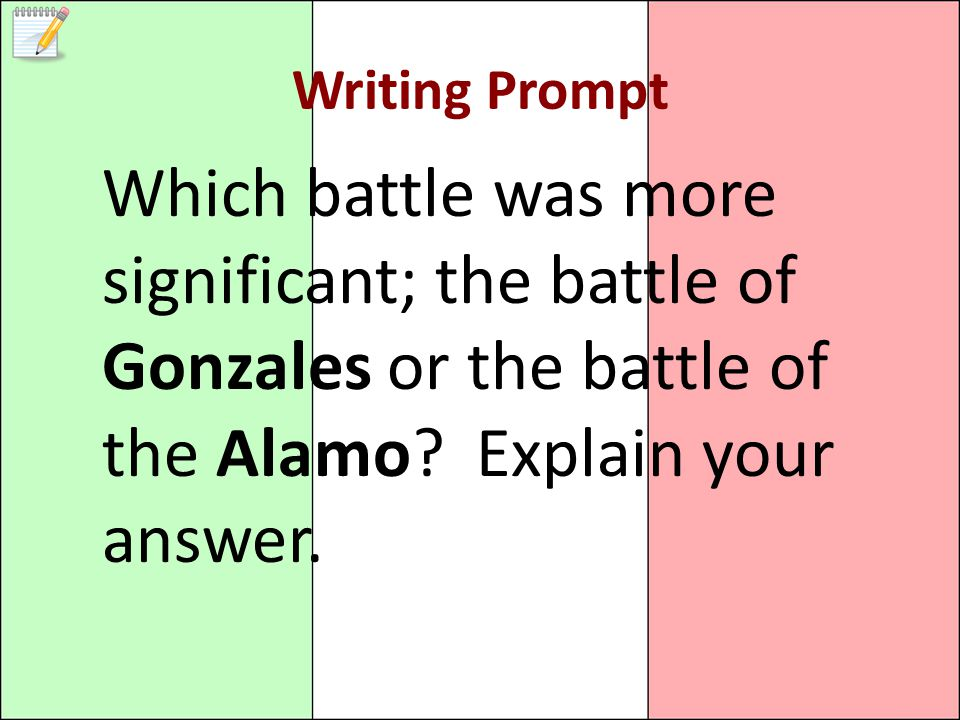 Writing Prompt Which battle was more significant; the battle of Gonzales or the battle of the Alamo.