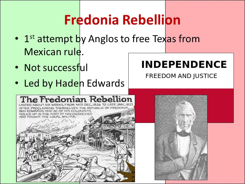 Fredonia Rebellion 1 st attempt by Anglos to free Texas from Mexican rule.