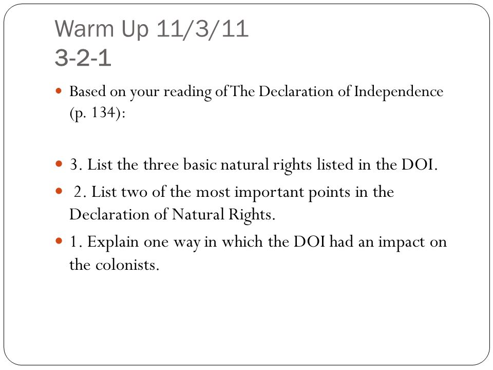 Warm Up 11/3/11 3-2-1 Based on your reading of The Declaration of Independence (p. 134): 3. List the three basic natural rights listed in the DOI. 2.