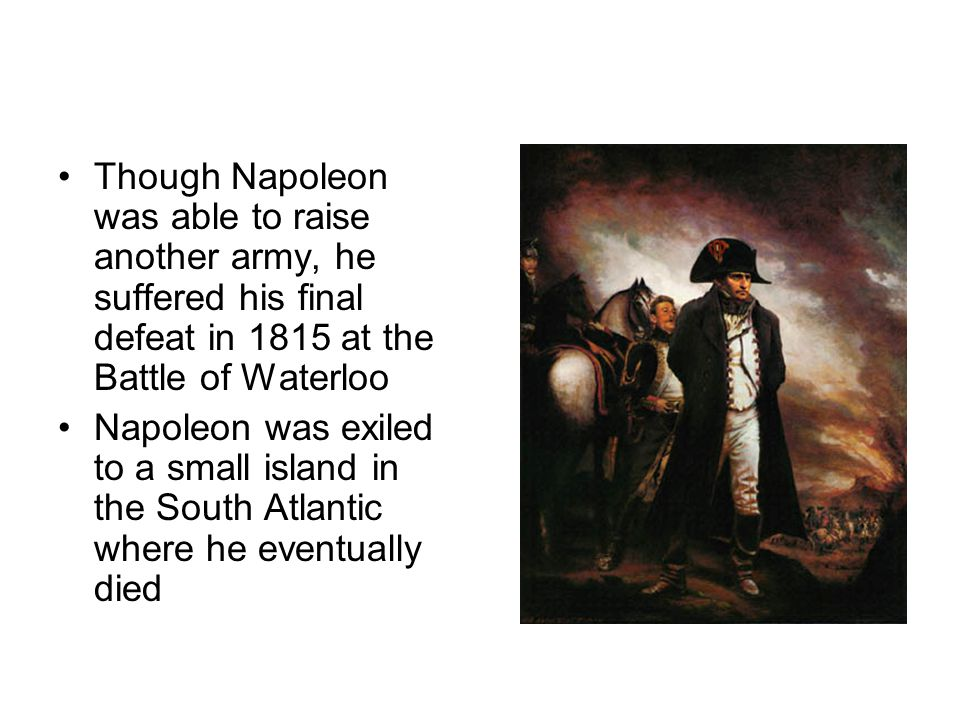 Napoleon's Defeat Napoleon s defeat led to the Congress of Vienna where European powers met to set a balance of power in Europe -France's borders were contained by stronger nations to prevent French aggression -Many European monarchies were restored to power - Europe gained a long lasting peace (40 years)