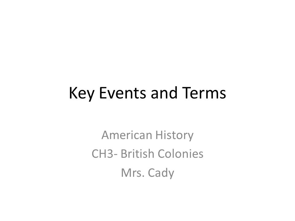 Key Events and Terms American History CH3- British Colonies Mrs. Cady