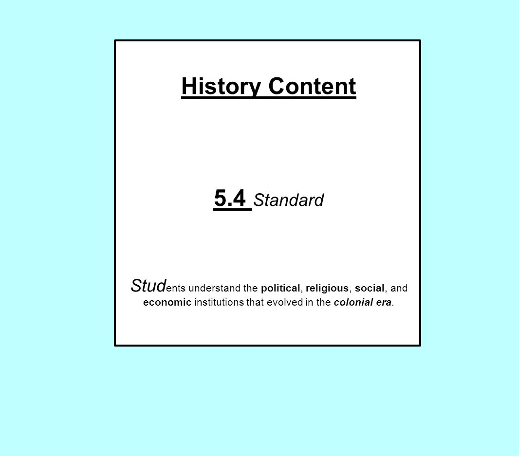 History Content 5.4 Standard Stud ents understand the political, religious, social, and economic institutions that evolved in the colonial era.