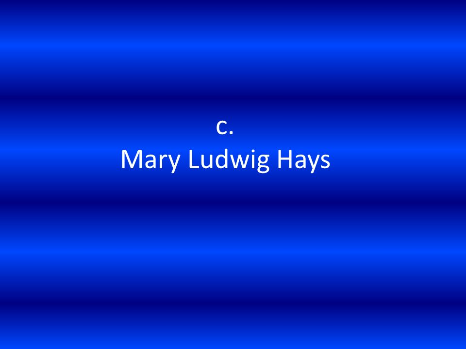 c. Mary Ludwig Hays