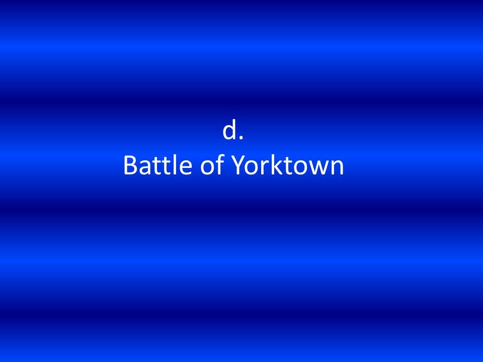 d. Battle of Yorktown