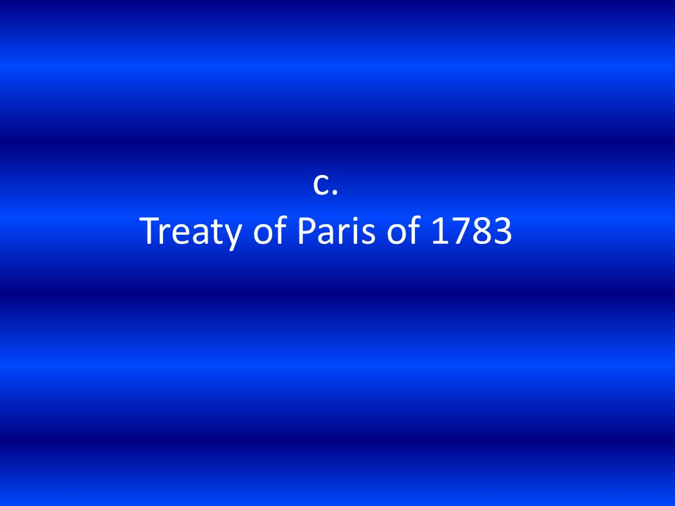 c. Treaty of Paris of 1783