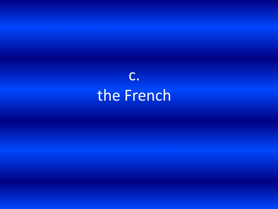 c. the French