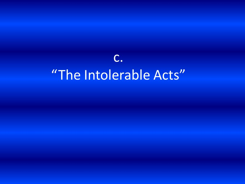 "c. ""The Intolerable Acts"""