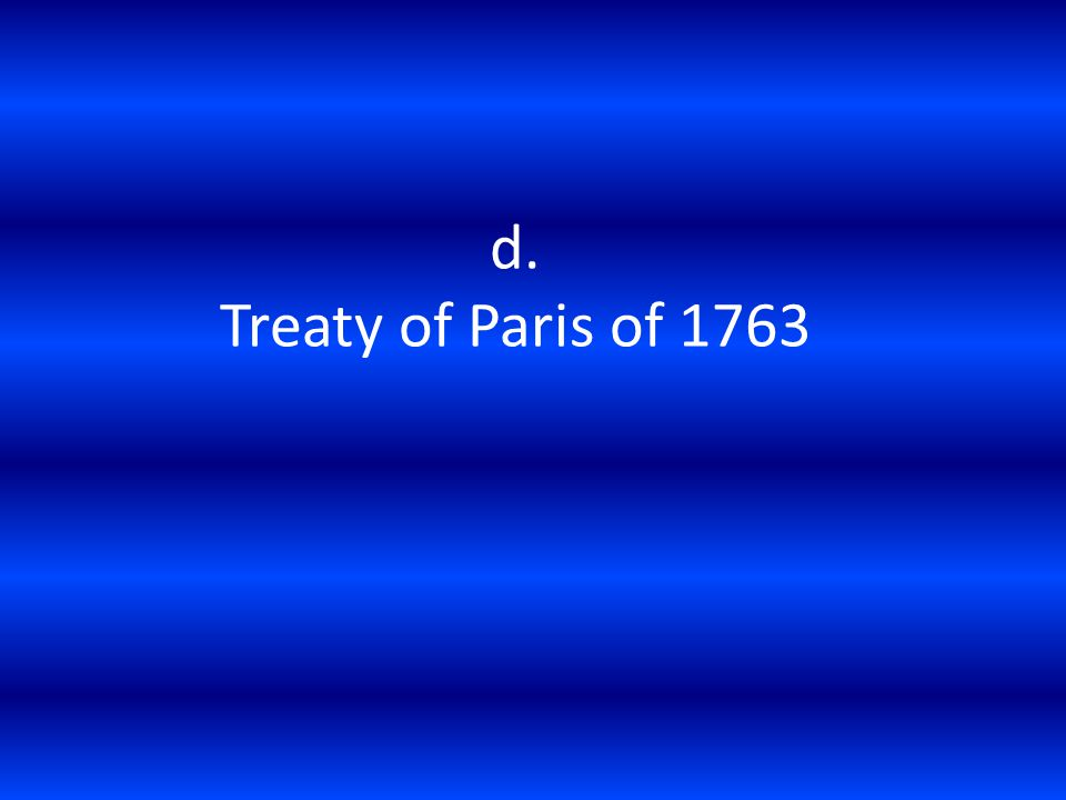 d. Treaty of Paris of 1763