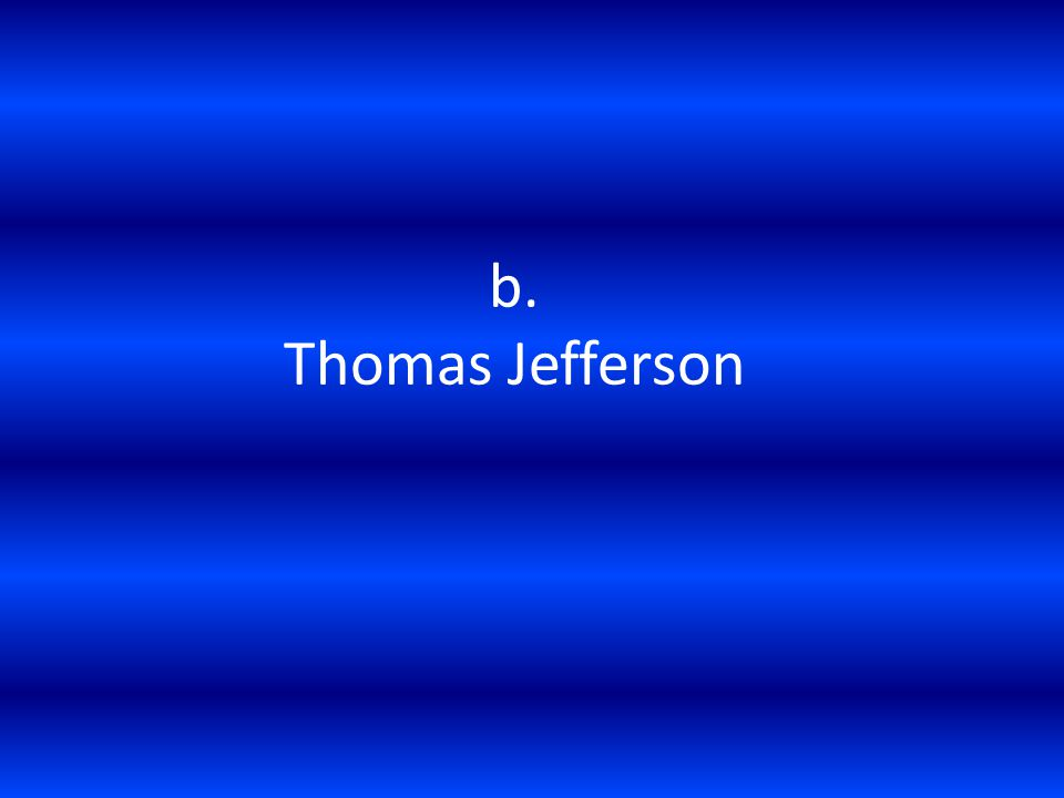 b. Thomas Jefferson