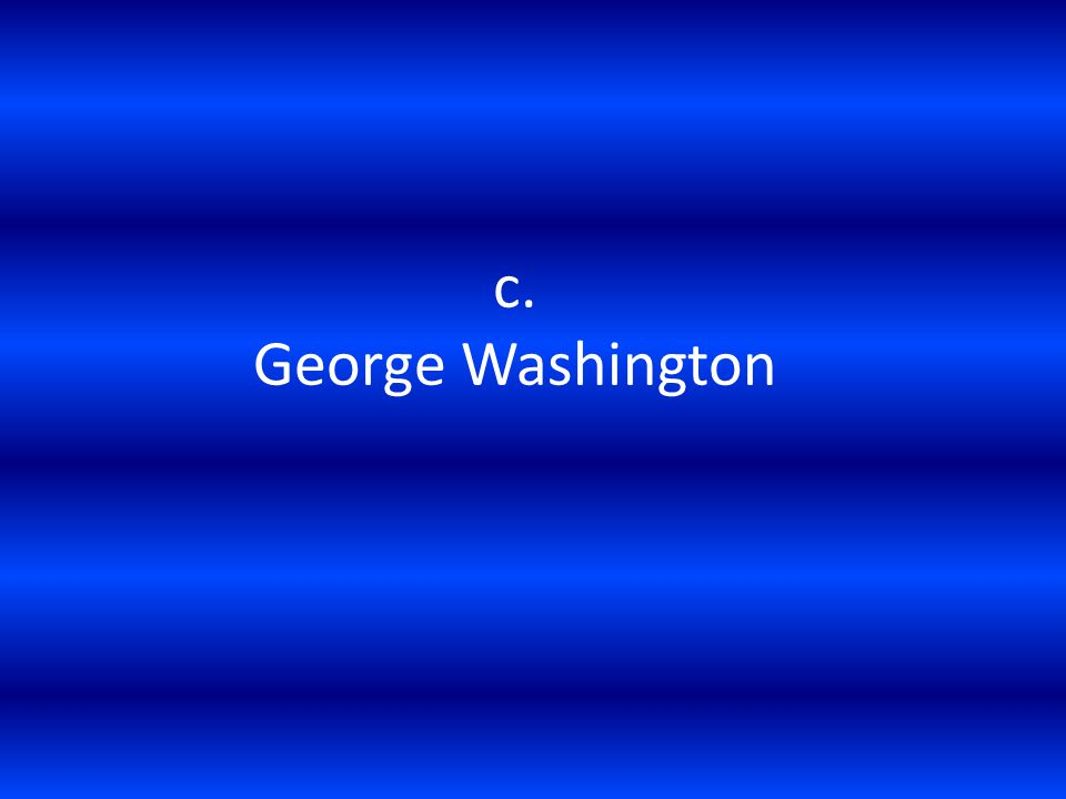 c. George Washington