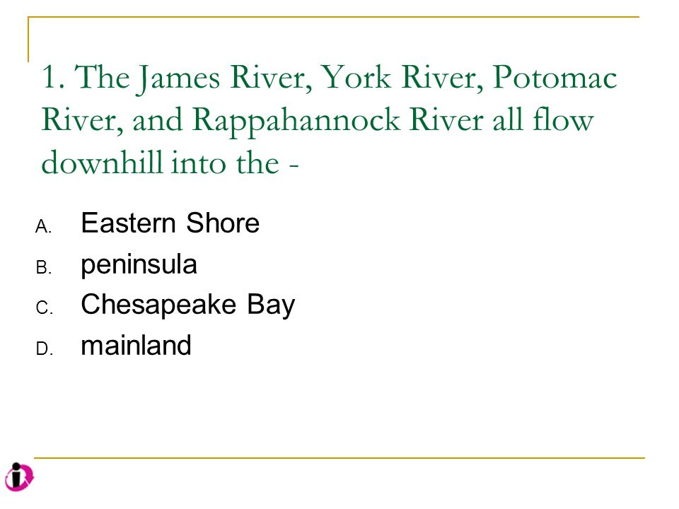 Which of these major rivers lies furthest south? A. James B. York C. Potomac D. Rappahannock