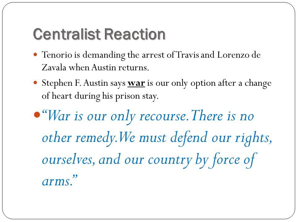 Centralist Reaction Tenorio is demanding the arrest of Travis and Lorenzo de Zavala when Austin returns.