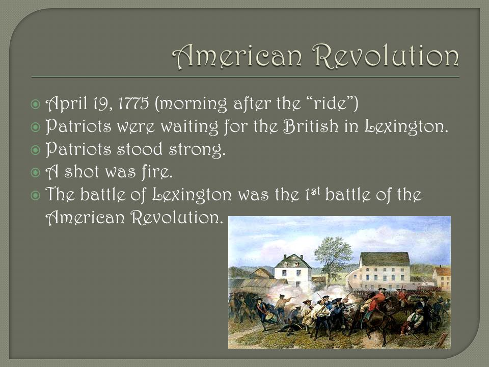  April 19, 1775 (morning after the ride )  Patriots were waiting for the British in Lexington.