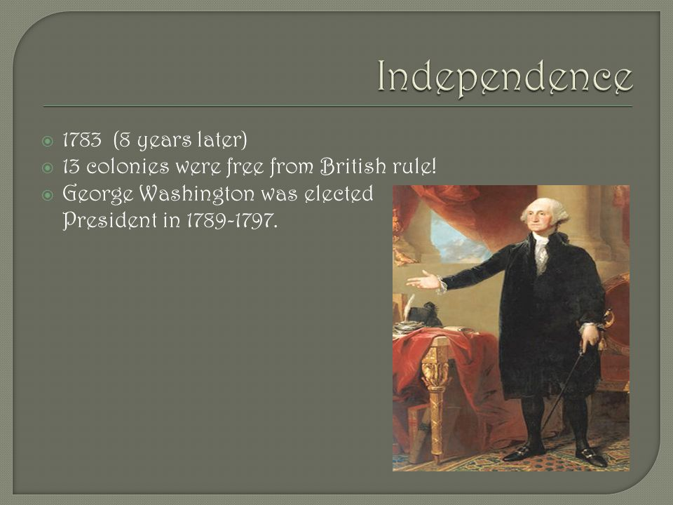  1783 (8 years later)  13 colonies were free from British rule.