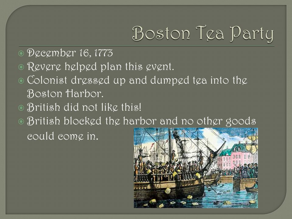  December 16, 1773  Revere helped plan this event.